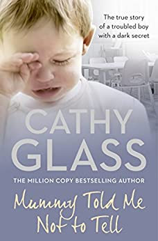 Mummy Told Me Not to Tell: The true story of a troubled boy with a dark secret by [Glass, Cathy]