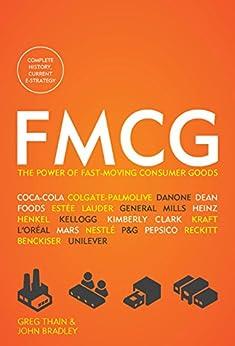 FMCG: The Power of Fast-Moving Consumer Goods by [Thain, Greg, Bradley, John]