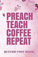 Preach Teach Coffee Repeat Return Visit Book: A JW Organizer for Jehovah's Witnesses. Add this valuable JW Accessories to your JW Library. A PERFECT Jehovahs Witnesses Gift! Blue