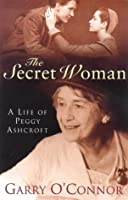 The Secret Woman: The Life Of Peggy Ashcroft