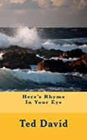 Here's Rhyme in Your Eye