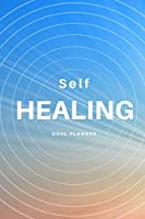 Self Healing Goal Planner: Visualization Journal and Planner Undated