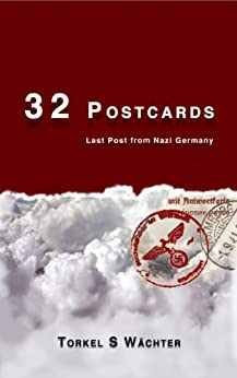 [Wächter, Torkel S]の32 Postcards: Last Post from Nazi Germany (Simulated Real Time Book 1) (English Edition)