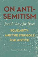 On Antisemitism: Solidarity and the Struggle for Justice (Jewish Voice for Peace)