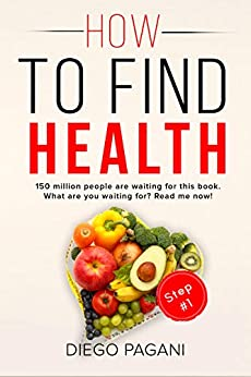 How to find health with DIETING for weight loss - The origin of nutrition and vital functions.: The relationship between FOODS, HEALTH and WELLNESS for to Prevent and Reverse Disease by [Pagani, Diego, Nicolig, Claudio, Lullo, Lorenza]