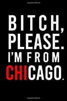 B*tch, Please. I'm from Chicago.: Sassy Journal for Adults | Rep Your City | 6x9 inch Blank, Lined Notebook, 120 Pages | Bold Black and Red Wordplay Notebook for Women and Men | Sarcastic Chicago Journal for Note-taking and Making Lists (Where I'm From)