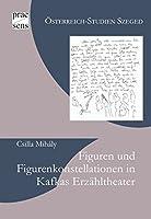 Figuren und Figurenkonstellationen in Kafkas Erzaehltheater: Zur Erklaerungsfunktion der Wiederholungsstrukturen im mittleren Werk