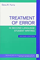 Treatment of Error in Second Language Student Writing (The Michigan Series on Teaching Multilingual Writers)