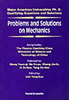 Problems and Solutions on Mechanics: Major American Universities Ph.D. Qualifying Questions and Solutions