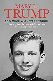 Too Much and Never Enough: How My Family Created the World's Most Dangerous