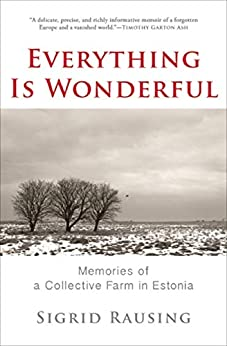 Everything Is Wonderful: Memories of a Collective Farm in Estonia by [Rausing, Sigrid]