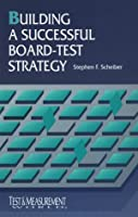 Building a Successful Board-Test Strategy (Test and Measurement Series)