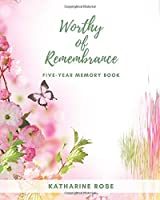 Worthy of Remembrance: Five-Year Memory Book