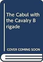 The Cabul with the Cavalry Brigade