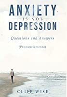 ANXIETY is not DEPRESSION: Questions and Answers