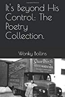 It's Beyond His Control! The Poetry Collection.