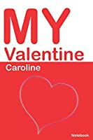 My Valentine Caroline: Personalized Notebook for Caroline. Valentine's Day Romantic Book -  6 x 9 in 150 Pages Dot Grid and Hearts (Personalized Valentines Journal)