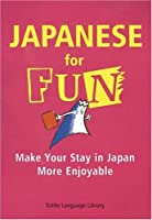 Japanese for Fun: Make Your Stay in Japan More Enjoyable (Tuttle Language Library)