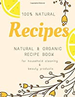Natural and Organic Recipe Book for Household Cleaning & Beauty Products