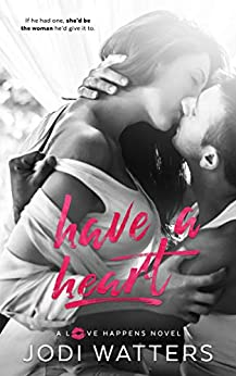 Have a Heart (A Love Happens Novel Book 4) by [Watters, Jodi]