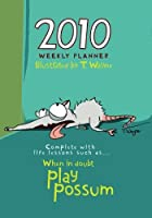 2010 Weekly Planner Illustrated by T. Wayne: Complete with life lessons such as: When in doubt play possum [並行輸入品]