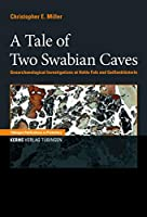 A Tale of Two Swabian Caves: Geoarchaeological Investigations at Hohle Fels an Geissenkloesterle (Tuebingen Publications in Prehistory)