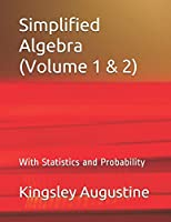 Simplified Algebra (Volume 1 & 2): With Statistics and Probability