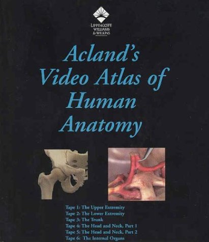 Acland's Video Atlas Of Human Anatomy: The Upper Extremity, The Lower Extremity, The Trunk, The Head And Neck, Part 1, The Head And Neck, Part 2, And The Internal Organs [VHS]