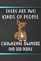 There Are Two Kinds Of People Chiweenie Owners And Sad People Notebook Journal: 110 Blank Lined Papers - 6x9 Personalized Customized Notebook Journal Gift For Chiweenie Puppy Dog Owners and Lovers
