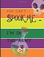 YOU CAN'T SPOOK ME... I'M IN THE ARMY: Fun Halloween-themed lined notebook/journal for adults/army staff/soldiers, 120 pages, 8.5x11in