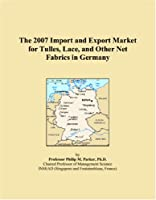 The 2007 Import and Export Market for Tulles, Lace, and Other Net Fabrics in Germany