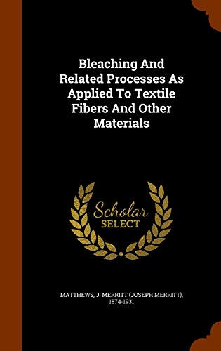 Bleaching and Related Processes as Applied to Textile Fibers and Other Materials