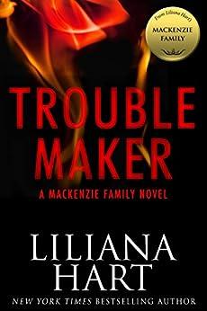 Trouble Maker: A MacKenzie Family Novel (The MacKenzie Family) by [Hart, Liliana]
