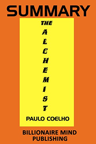 summary the alchemist a fable about following your dream by  summary the alchemist a fable about following your dream by paulo coelho by