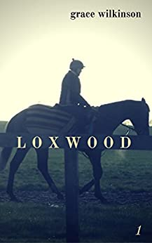 Loxwood: (Loxwood #1) by [Wilkinson, Grace]