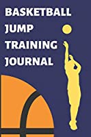 Basketball Jump Training Journal: Plan and Document Your Exercises, Progress, Results and Training with this 120-Page 6x9 Manual