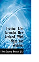 Frontier Life: Taranaki, New Zealand. with Maps and Sketches
