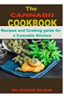 THE CANNABIS COOKBOOK. Recipes and Cooking guide foa a Cannabis Kitchen.