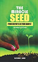 The Miracle Seed: Your Destiny is in your Hands