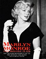 Marilyn Monroe: From Beginning to End : Newly Discovered Photographs by Earl Leaf from the Michael Ochs Archives
