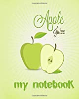 Apple Juice Note book: Fruit Journal Book Ruled Lined Boy Girl Kids Teen Women Men Chef Writing Diary Cute Note Pad Printed Design Cooking Recipe Composition ... Inches, 80 Lined Page