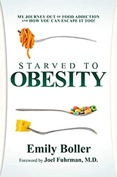 Starved to Obesity: My Journey Out of Food Addiction and How You Can Escape It Too! by [Boller, Emily]