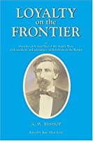 Loyalty on the Frontier: Or Sketches of Union Men of the South-West With Incidents and Adventures in Rebellion on the Border (Civil War in the West)
