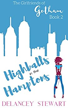 Highballs in the Hamptons: Hilarious Chick Lit/Romantic Comedy (Girlfriends of Gotham Book 2) by [Stewart, Delancey]