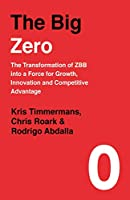 The Big Zero: The Transformation of ZBB into a Force for Growth, Innovation and Competitive Advantage