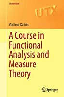 A Course in Functional Analysis and Measure Theory (Universitext)