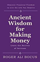 Ancient Wisdom for Making Money: Discover Financial Freedom to Live the Life You Deserve