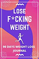 Lose F*cking Weight: Funny 90 Days Weight Loss Journal For Women, Food And Exercise Journal For Women For Some Real F*cking Weight Loss!