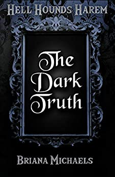 The Dark Truth (Hell Hounds Harem Book 2) by [Michaels, Briana]