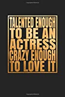 Talented Enough To Be An Actress Crazy Enough To Love It: Blank Lined Journal